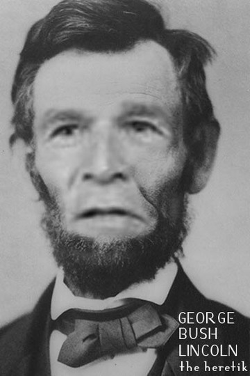 George_bush_lincoln_the_heretik_1