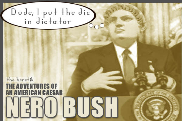 Nero_george_bush_the_heretik_092205